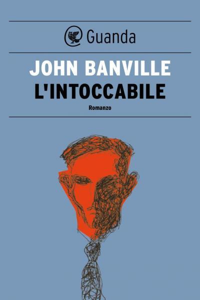 Nuovi ebook da leggere john banville l 39 intoccabile 2014 for Elenco libri da leggere assolutamente