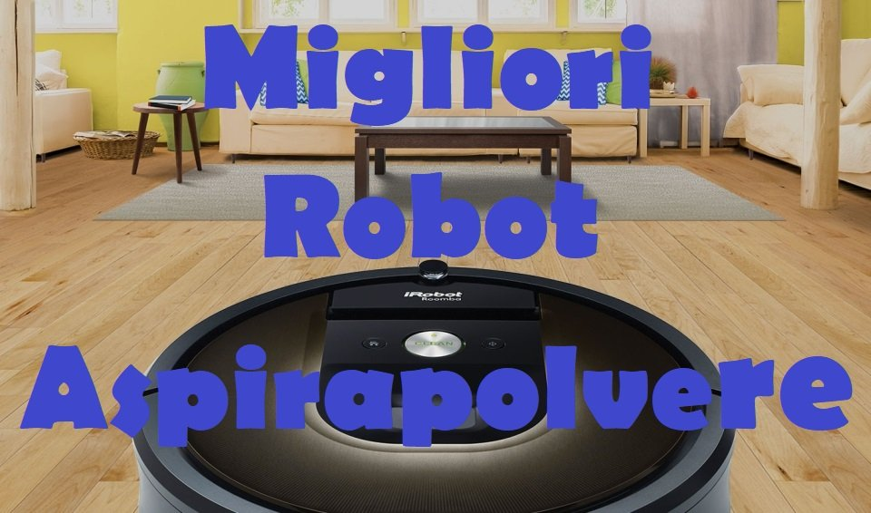 Quale robot aspirapolvere comprare per pulire casa for Aspirapolvere quale scegliere
