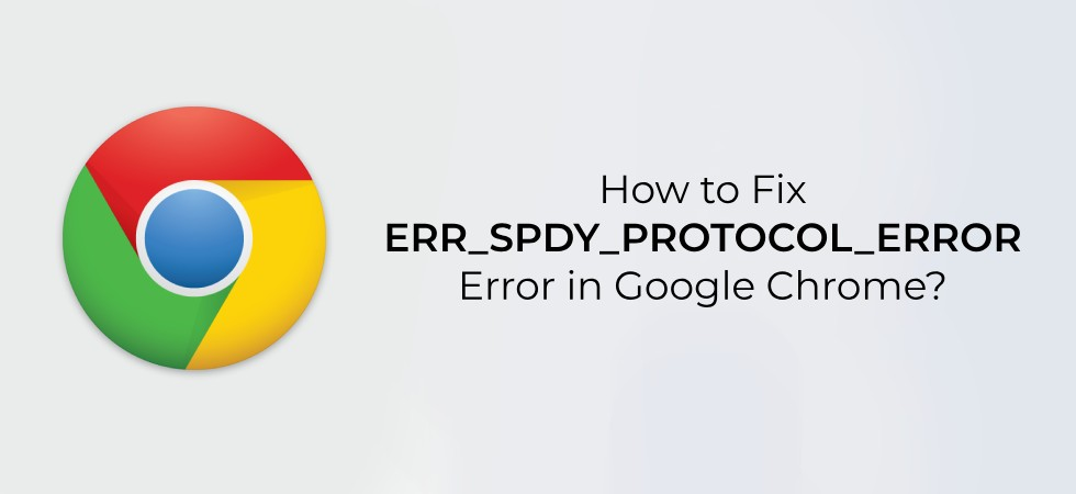 Google Chrome ERR_SPDY_PROTOCOL_ERROR
